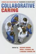 Collaborative Caring : Stories and Reflections on Teamwork in Health Care