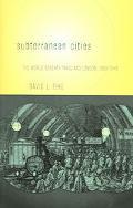 Subterranean Cities The World Beneath Paris And London, 18001945