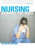 Nursing Against the Odds How Health Care Cost Cutting, Media Stereotypes, And Medical Hubris...