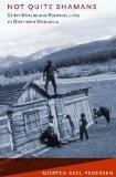 Not Quite Shamans: Spirit Worlds and Political Lives in Northern Mongolia (Culture and Socie...