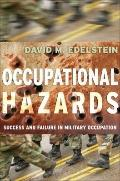 Occupational Hazards: Success and Failure in Military Occupation (Cornell Studies in Securit...