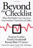 Beyond the Checklist: What Else Health Care Can Learn from Aviation Teamwork and Safety (The...