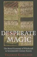 Desperate Magic : The Moral Economy of Witchcraft in Seventeenth-Century Russia