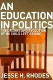 An Education in Politics: The Origins and Evolution of No Child Left Behind (American Instit...