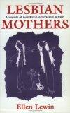 Lesbian Mothers: Accounts of Gender in American Culture (Anthropology of Contemporary Issues)