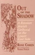 Out of the Shadow A Russian Jewish Girlhood on the Lower East Side