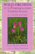 Wild Orchids of the Northeastern United States A Field and Study Guide to the Orchids Growin...