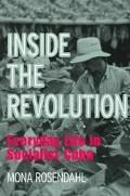 Inside the Revolution Everyday Life in Socialist Cuba