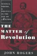 Matter of Revolution Science, Poetry, and Politics in the Age of Milton