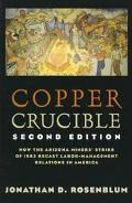 Copper Crucible How the Arizona Miners' Strike of 1983 Recast Labor-Management Relations in ...