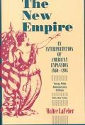 New Empire An Interpretation of American Expansion, 1860-1898
