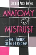 Anatomy of Mistrust U.S.-Soviet Relations During the Cold War