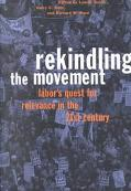 Rekindling the Movement Labor's Quest for Relevance in the Twenty-First Century