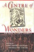 Centre of Wonders The Body in Early America