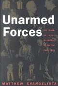 Unarmed Forces The Transnational Movement to End the Cold War