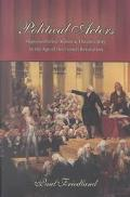 Political Actors Representative Bodies and Theatricality in the Age of the French Revolution