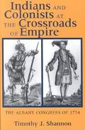 Indians and Colonists at the Crossroads of Empire The Albany Congress of 1754