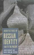 Architectures of Russian Identity 1500 to the Present 1500 To the Present