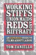 Working Stiffs, Union Maids, Reds, and Riffraff An Expanded Guide to Films About Labor