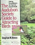 Audubon Society Guide to Attracting Birds Creating Natural Habitats for Properties Large and...