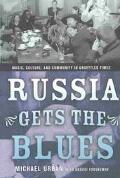 Russia Gets the Blues Music, Culture, and Community in Unsettled Times