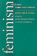 Feminism Confronts Homo Economicus Gender, Law, and Society