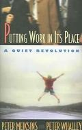 Putting Work in Its Place A Quiet Revolution