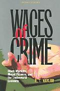 Wages Of Crime Black Markets, Illegal Finance, And The Underworld Economy