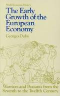 Early Growth of European Economy Warriors and Peasants from the Seventh to the Twelfth Centu...