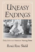 Uneasy Endings Daily Life in an American Nursing Home