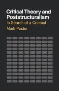 Critical Theory and Poststructuralism: In Search of a Context