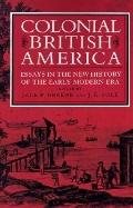 Colonial British America Essays in the New History of the Early Modern Era