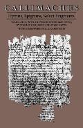Callimachus Hymns, Epigrams, Select Fragments