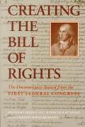 Creating the Bill of Rights The Documentary Record from the First Federal Congress