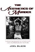 Aesthetics of Murder A Study in Romantic Literature and Contemporary Culture