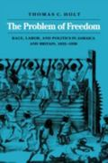 Problem of Freedom Race, Labor, and Politics in Jamaica and Britain, 1832-1938