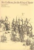 Six Galleons for the King of Spain Imperial Defense in the Early Seventeenth Century
