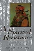 Spirited Resistance The North American Indian Struggle for Unity, 1745-1815