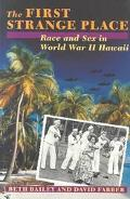 First Strange Place Race and Sex in World War II Hawaii