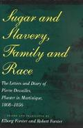 Sugar and Slavery, Family and Race The Letters and Diary of Pierre Dessalles, Planter in Mar...