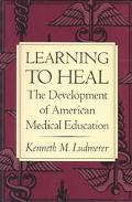 Learning to Heal The Development of American Medical Education