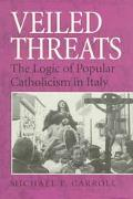 Veiled Threats The Logic of Popular Catholicism in Italy
