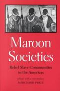 Maroon Societies Rebel Slave Communities in the Americas