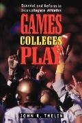 Games Colleges Play Scandal and Reform in Intercollegiate Athletics