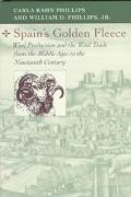 Spain's Golden Fleece Wool Production and the Wool Trade from the Middle Ages to the Ninetee...