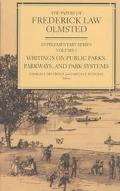 Papers of Frederick Law Olmsted Supplementary Series  Writings on Public Parks, Parkways, an...
