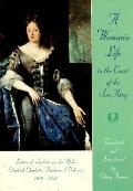 Woman's Life in the Court of the Sun King Letters of Liselotte Von Der Pfalz, 1652-1722