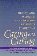 Caring and Curing Health and Medicine in the Western Religious Traditions