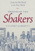 Origins of the Shakers From the Old World to the New World