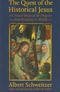 Quest of the Historical Jesus A Critical Study of Its Progress from Reimarus to Wrede